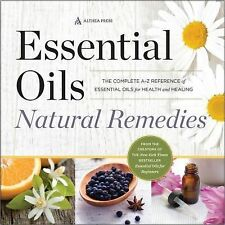 Essential Olis, Natural Remedies : The Complete A-Z Reference of Essential...