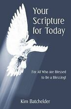 Your Scripture for Today : For All Who Are Blessed to Be a Blessing! by Kim...