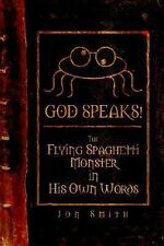 GOD SPEAKS! The Flying Spaghetti Monster in his Own Words by Smith, Jon