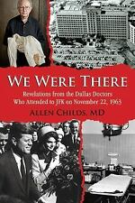 Hard bound Book WE WERE THERE Revelations frm Dallas Doctors Attend JFK Nov 1963