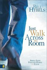 Just Walk Across the Room : Simple Steps Pointing People to Faith by Bill Hybels