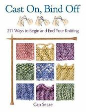 Cast On, Bind Off: 211 Ways to Begin and End Your Knitting by Sease, Cap