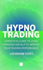HypnoTrading : A Practical Guide to Using Hypnosis and NLP to Improve Your...