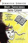 From Darkness into Light : A Collection of Poems for the Glory of God by...
