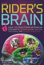 The Rider's Brain : Unlock Your Riding Potential with StressLess Techniques...