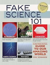 Fake Science 101: A Less-Than-Factual Guide to Our Amazing World