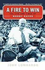 A Fire to Win : The Life and Times of Woody Hayes by John Lombardo (2006,...