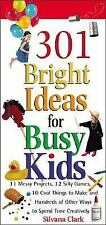 301 Bright Ideas for Busy Kids:11 Messy Projects, 12 Silly Games,10 Cool Things
