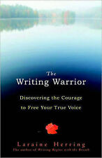 The Writing Warrior: Discovering the Courage to Free Your True Voice by...