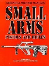 Small Arms: Pistols and Rifles (Greenhill Military Manuals)