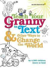 Teach Your Granny to Text and Other Ways to Change the World by We Are What...