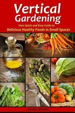 Vertical Gardening: Your Quick and Easy Guide to Delicious Healthy Foods in...