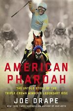 American Pharoah : The Untold Story of the Triple Crown Winner's Legendary Rise