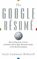 The Google Resume: How to Prepare for a Career and Land a Job at Apple, Microso