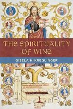 The Spirituality of Wine by Gisela Kreglinger (2016, Paperback)