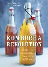 Kombucha Revolution : 75 Recipes for Homemade Brews, Fixers, Elixirs, and...