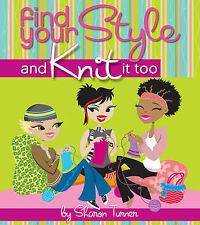 Find Your Style, and Knit it Too by Sharon Turner (Paperback, 2007)