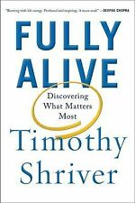 Fully Alive : Discovering What Matters Most by Timothy Shriver (Hardcover) NEW