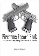 Firearms Record Book : The Responsible Way to Keep Track of Your Gun...