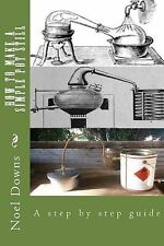How to Make a Simple Pot Still: A Step by Step Guide by Downs, Noel Francis