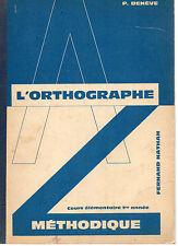 L'ORTHOGRAPHE METHODIQUE CE1, par P. DENEVE, Editions Fernand NATHAN
