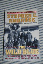 The Wild Blue : The Men and Boys Who Flew the B-24s over Germany 1944-1945 by...