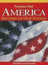 AMERICA: HISTORY OF OUR NATION 2014 CIVIL WAR TO THE PRESENT STUDENT    EDITION