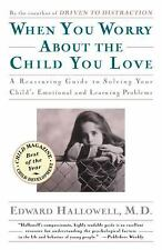 When You Worry about the Child You Love by Edward M. Hallowell (1997, Paperback)