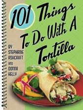 101 Things to Do with a Tortilla LIKE NEW
