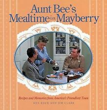 Aunt Bee's Mealtime in Mayberry by Beck, Ken; Clark, Jim