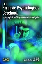 The Forensic Psychologist's Casebook: Psychological Profiling and Criminal Inves