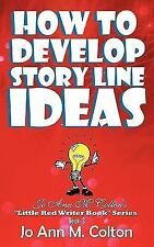 How to Develop Story Line Ideas : Jo Ann M. Colton's Little Red Writer Book...
