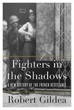 Fighters in the Shadows : A New History of the French Resistance by Robert...