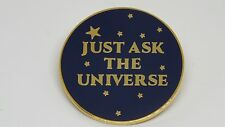 JUST ASK THE UNIVERSE Unique & Rare Enamel Badge | Law of Attraction The Secret
