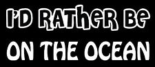 Lettering Car Decal Sticker I'D RATHER BE ON THE OCEAN YACHT BOAT SAIL CATAMARAN
