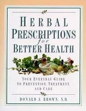 Herbal Prescriptions for Better Health: Your Everyday Guide to Prevention, Treat