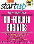 Start Your Own Kid-Focused Business and More: Party Planning, Gift and Bath Prod