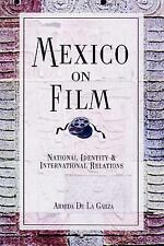 Mexico on Film : National Identity and International Relations by Armida de...