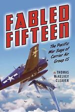 Fabled Fifteen: The Pacific War Saga of Carrier Air Group 15, McKelvey Cleaver,