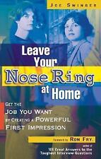Leave Your Nose Ring at Home: Get the Job You Want by Creating a Powerful First
