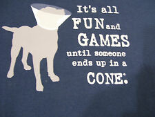 Dog Is Good It's All Fun And Games Till Somebody Gets Cone Dk. Blue T Shirt XL
