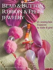 Bead & Button, Ribbon & Felt Jewelry: 35 Sewing-Box Treasures to Make & Give, Sc