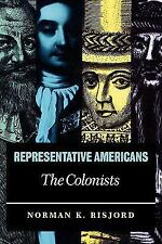 Representative Americans: The Colonists by Norman K. Risjord (2001, Paperback)
