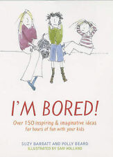I'm Bored: Inspiring and Imaginative Ideas for Hours of Fun with Your Kids, Suzy