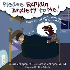 "Please Explain ""Anxiety"" to Me! : Simple Biology and Solutions for Children..."