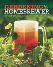 Gardening for the Homebrewer: Grow and Process Plants for Making Beer, Wine, Gru