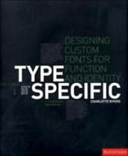 Type Specific : Designing Custom Fonts for Function and Identity by Charlotte...