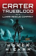 A Helium 3 Novel Crater Trueblood and the Lunar Rescue Company 3 by Homer Hickam