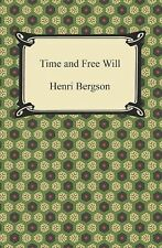 Time and Free Will : An Essay on the Immediate Data of Consciousness by Henri...