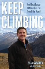 Keep Climbing : How I Beat Cancer and Reached the Top of the World by Sean...